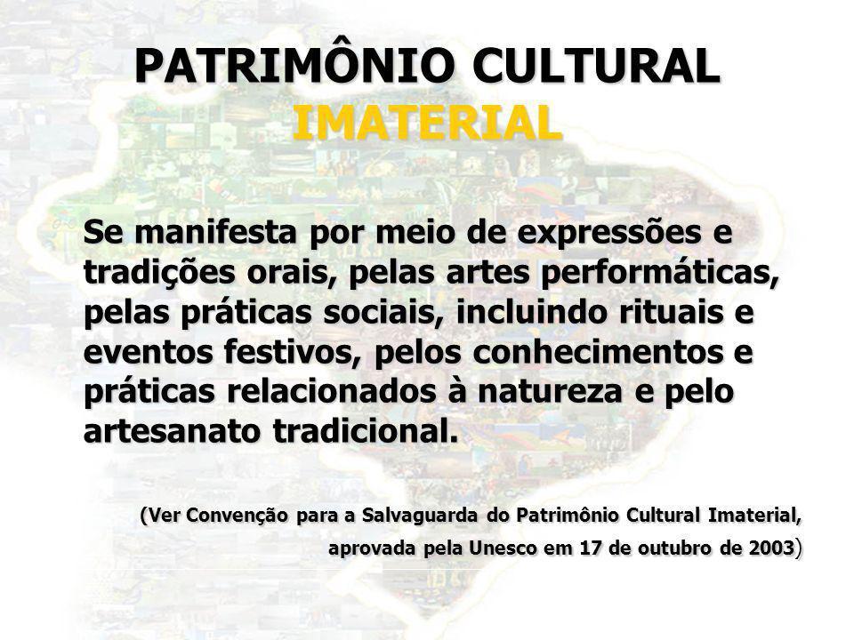 24 PATRIMÔNIO CULTURAL IMATERIAL Se manifesta por meio de expressões e tradições orais, pelas artes performáticas, pelas práticas sociais, incluindo r