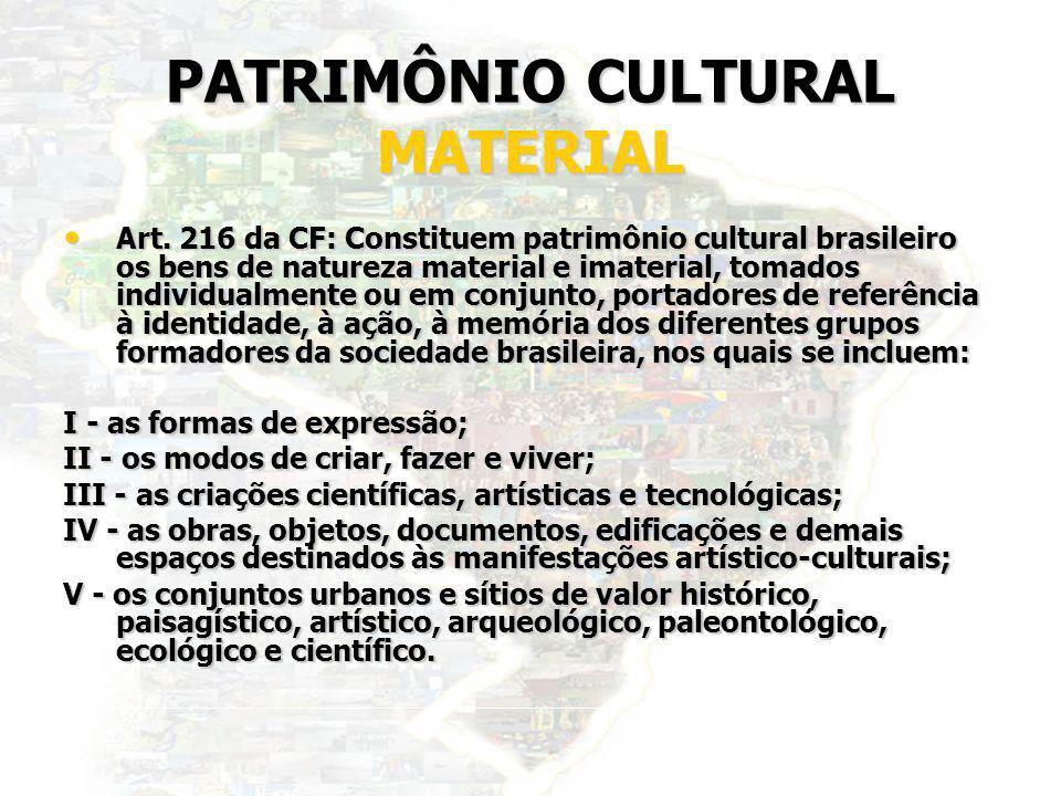 4 PATRIMÔNIO CULTURAL MATERIAL Art. 216 da CF: Constituem patrimônio cultural brasileiro os bens de natureza material e imaterial, tomados individualm