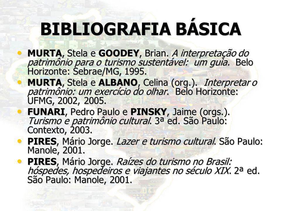 40 BIBLIOGRAFIA BÁSICA MURTA, Stela e GOODEY, Brian. A interpretação do patrimônio para o turismo sustentável: um guia. Belo Horizonte: Sebrae/MG, 199