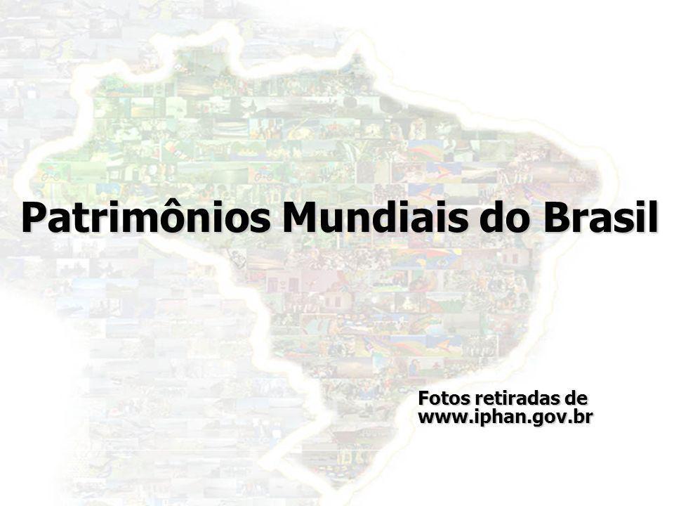 6 Patrimônios Mundiais do Brasil Fotos retiradas de www.iphan.gov.br