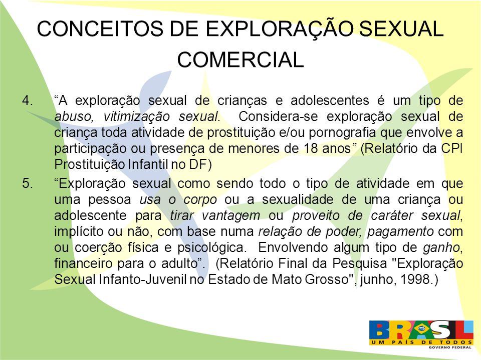 CONCEITOS DE EXPLORAÇÃO SEXUAL COMERCIAL 4.A exploração sexual de crianças e adolescentes é um tipo de abuso, vitimização sexual. Considera-se explora