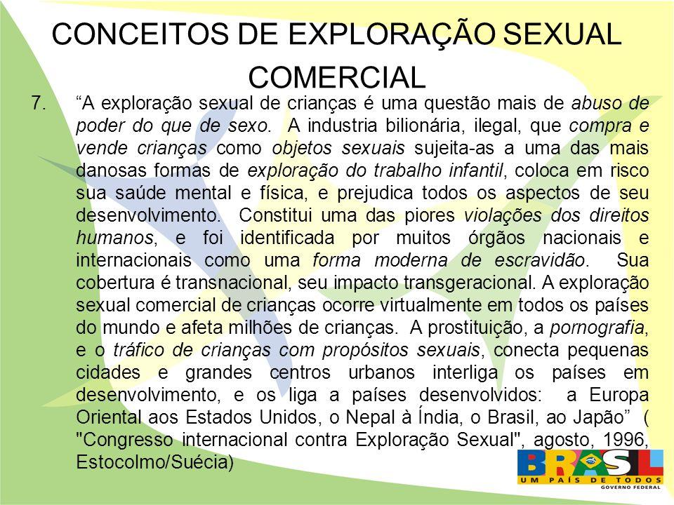 CONCEITOS DE EXPLORAÇÃO SEXUAL COMERCIAL 7.A exploração sexual de crianças é uma questão mais de abuso de poder do que de sexo. A industria bilionária