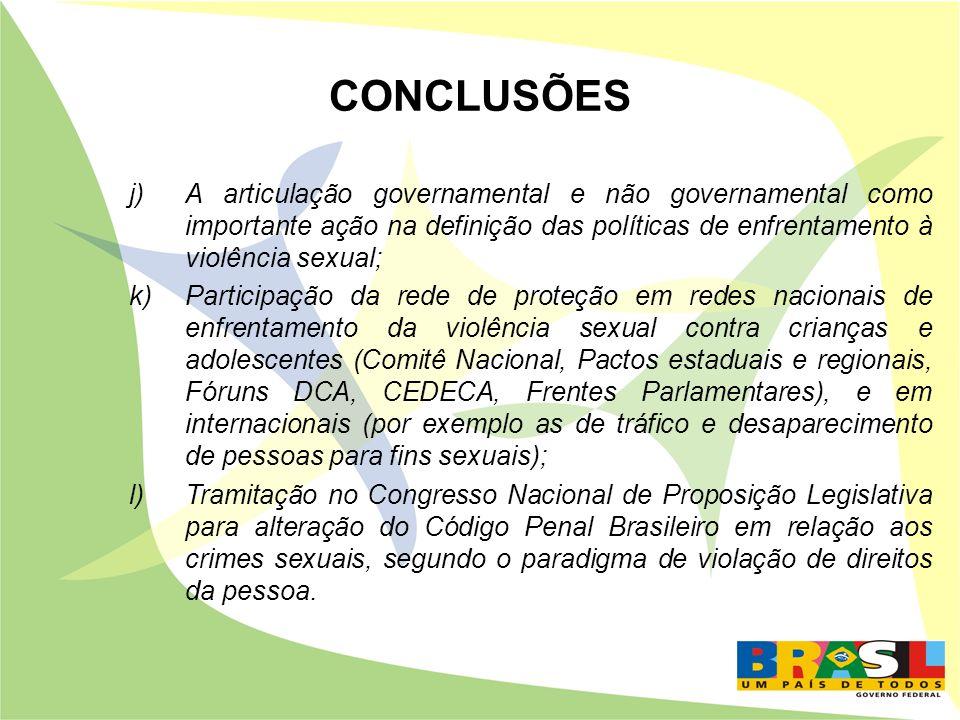 CONCLUSÕES j)A articulação governamental e não governamental como importante ação na definição das políticas de enfrentamento à violência sexual; k)Pa