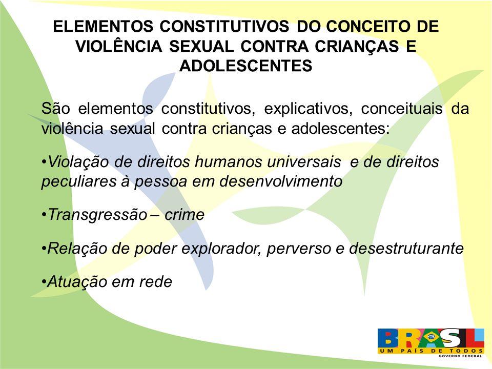 ELEMENTOS CONSTITUTIVOS DO CONCEITO DE VIOLÊNCIA SEXUAL CONTRA CRIANÇAS E ADOLESCENTES São elementos constitutivos, explicativos, conceituais da violê
