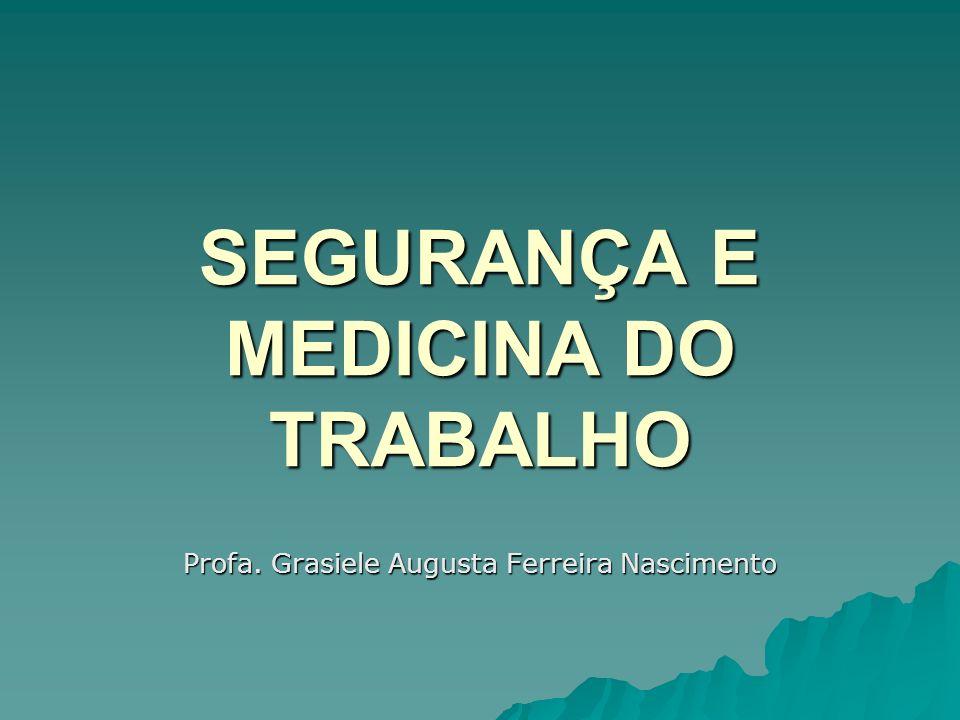 SEGURANÇA E MEDICINA DO TRABALHO Profa. Grasiele Augusta Ferreira Nascimento