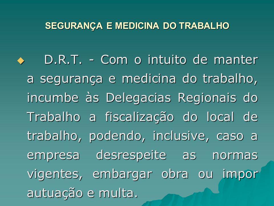 SEGURANÇA E MEDICINA DO TRABALHO D.R.T. - Com o intuito de manter a segurança e medicina do trabalho, incumbe às Delegacias Regionais do Trabalho a fi