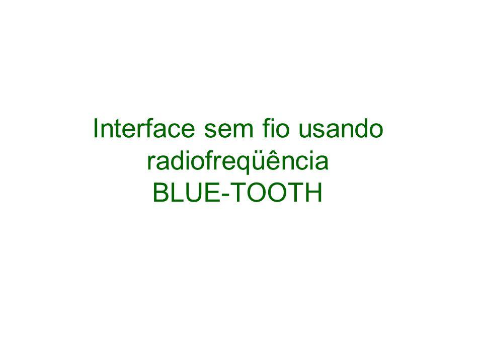 Interface sem fio usando radiofreqüência BLUE-TOOTH