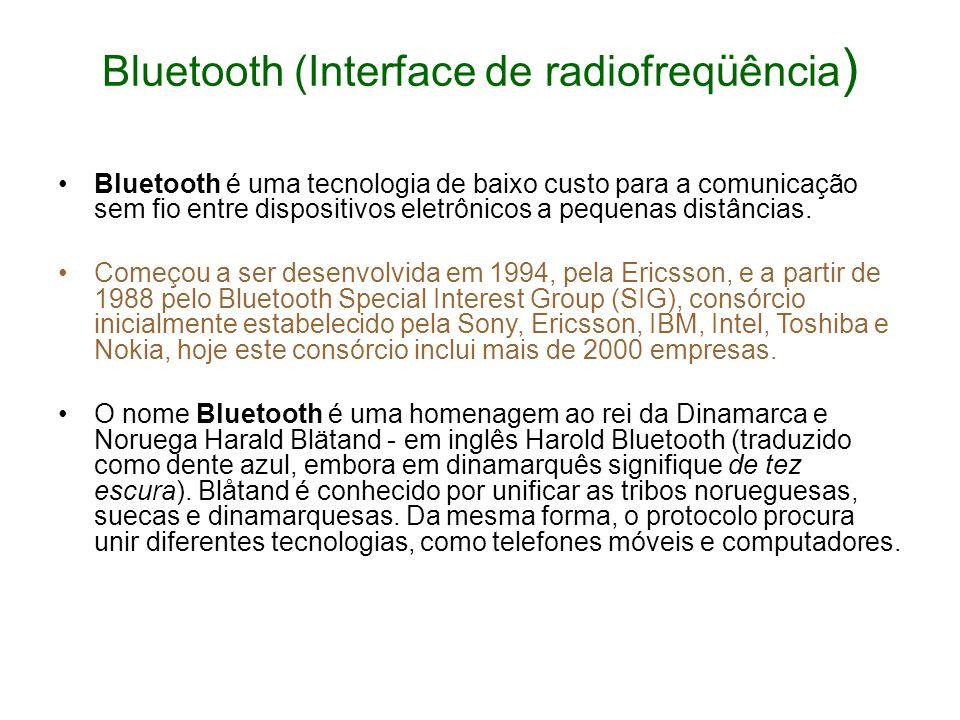 Bluetooth (Interface de radiofreqüência ) Bluetooth é uma tecnologia de baixo custo para a comunicação sem fio entre dispositivos eletrônicos a pequen