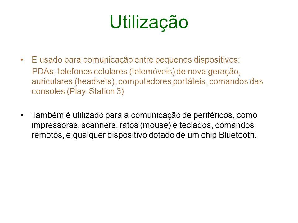 Utilização É usado para comunicação entre pequenos dispositivos: PDAs, telefones celulares (telemóveis) de nova geração, auriculares (headsets), compu