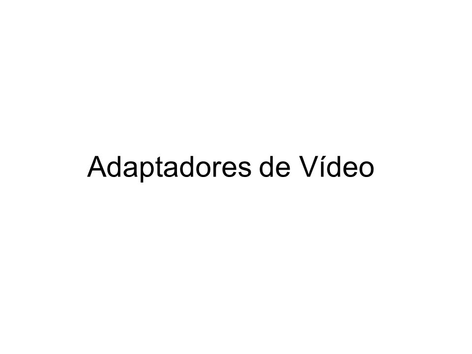 Adaptadores de Vídeo