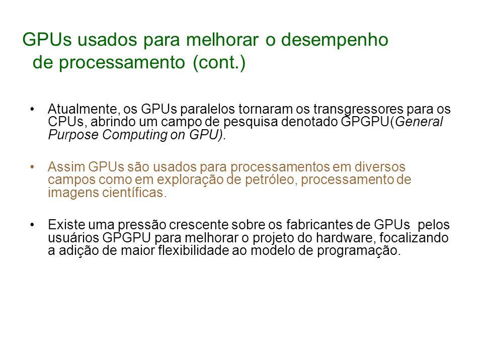 Atualmente, os GPUs paralelos tornaram os transgressores para os CPUs, abrindo um campo de pesquisa denotado GPGPU(General Purpose Computing on GPU).