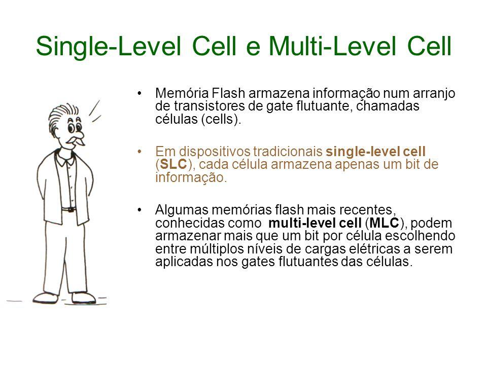 Single-Level Cell e Multi-Level Cell Memória Flash armazena informação num arranjo de transistores de gate flutuante, chamadas células (cells). Em dis