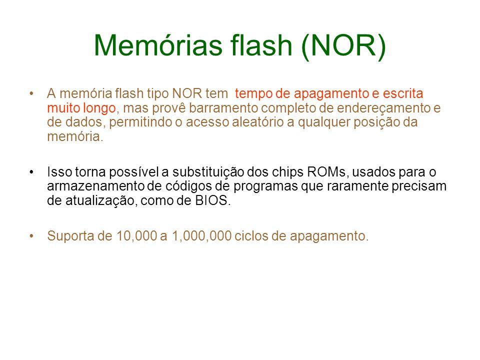 Memórias flash (NOR) A memória flash tipo NOR tem tempo de apagamento e escrita muito longo, mas provê barramento completo de endereçamento e de dados