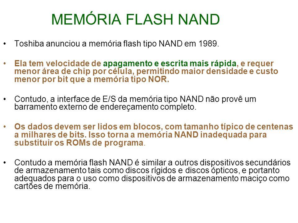 Toshiba anunciou a memória flash tipo NAND em 1989. Ela tem velocidade de apagamento e escrita mais rápida, e requer menor área de chip por célula, pe