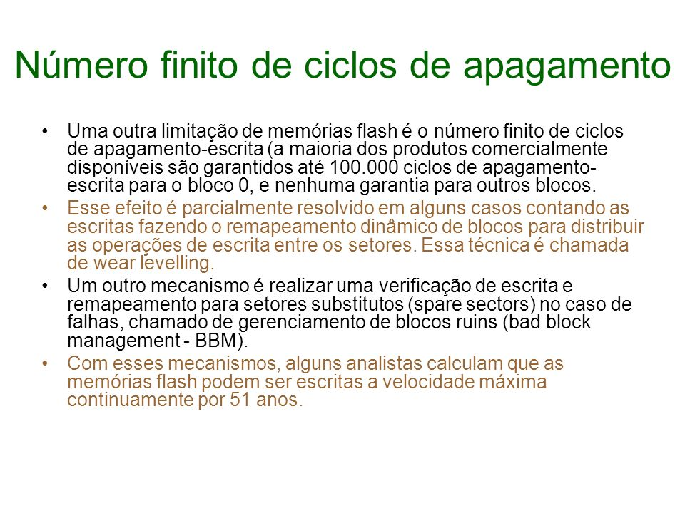 Número finito de ciclos de apagamento Uma outra limitação de memórias flash é o número finito de ciclos de apagamento-escrita (a maioria dos produtos
