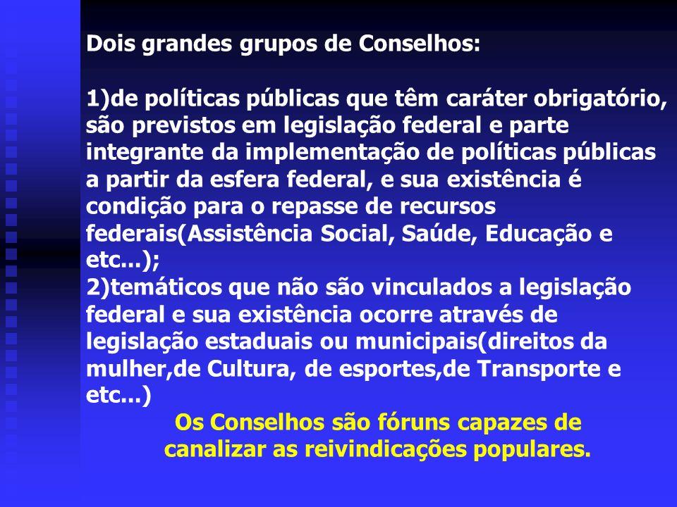 Dois grandes grupos de Conselhos: 1)de políticas públicas que têm caráter obrigatório, são previstos em legislação federal e parte integrante da imple