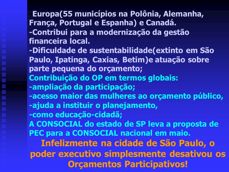 -Europa(55 municípios na Polônia, Alemanha, França, Portugal e Espanha) e Canadá. -Contribui para a modernização da gestão financeira local. -Dificuld