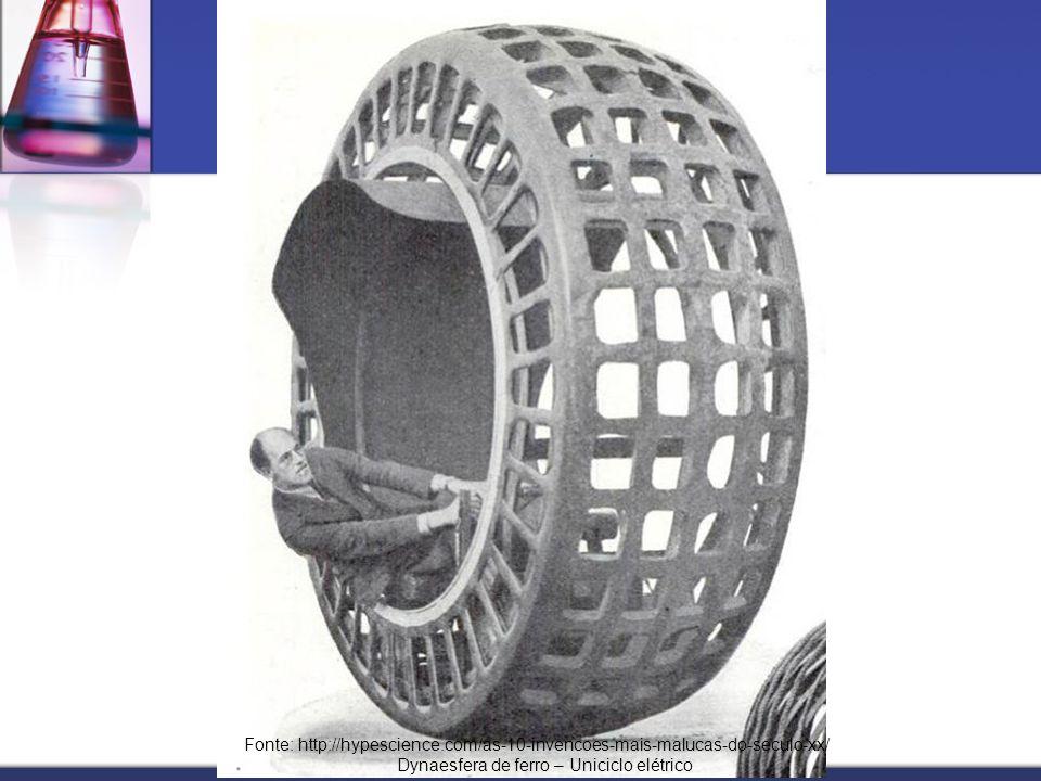 Fonte: http://hypescience.com/as-10-invencoes-mais-malucas-do-seculo-xx/ Dynaesfera de ferro – Uniciclo elétrico