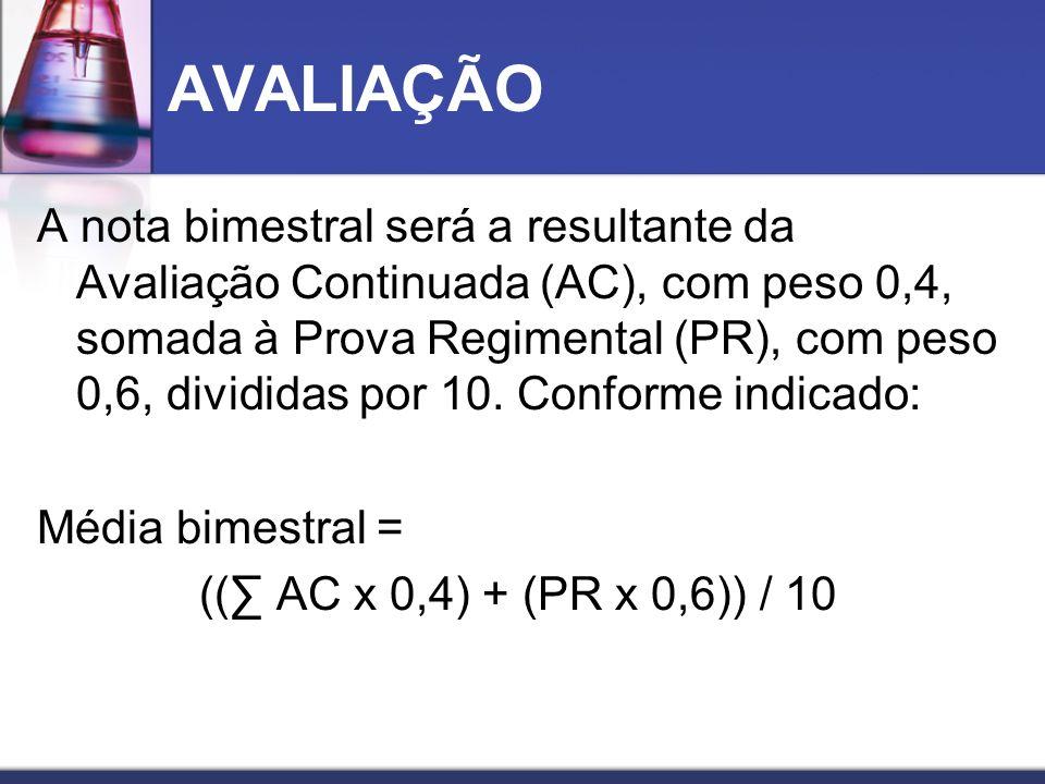 AVALIAÇÃO A nota bimestral será a resultante da Avaliação Continuada (AC), com peso 0,4, somada à Prova Regimental (PR), com peso 0,6, divididas por 1