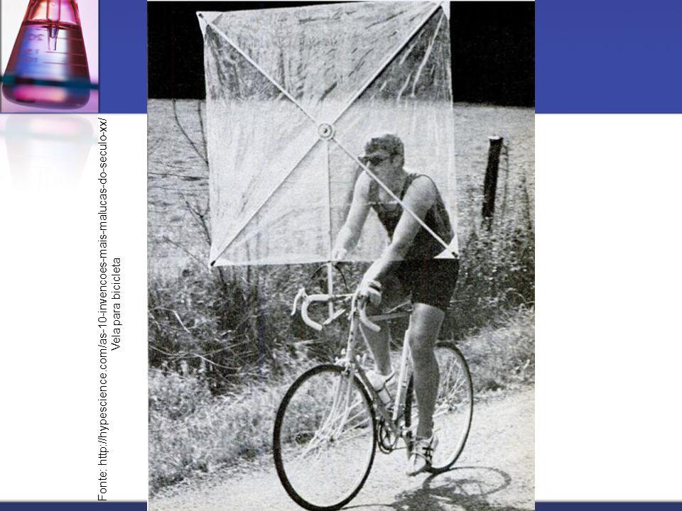 Fonte: http://hypescience.com/as-10-invencoes-mais-malucas-do-seculo-xx/ Vela para bicicleta