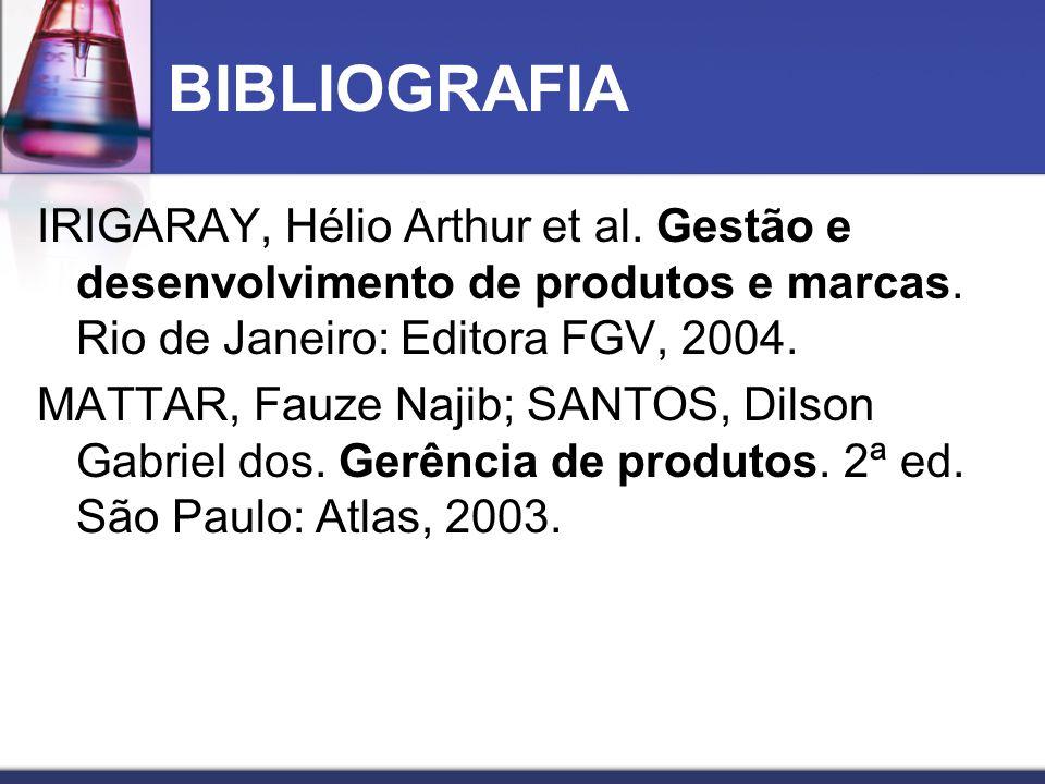 BIBLIOGRAFIA IRIGARAY, Hélio Arthur et al. Gestão e desenvolvimento de produtos e marcas. Rio de Janeiro: Editora FGV, 2004. MATTAR, Fauze Najib; SANT