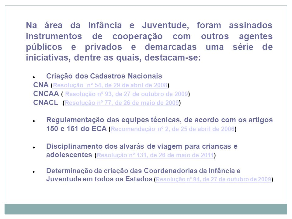 Recife, 21/11/12 Na área da Infância e Juventude, foram assinados instrumentos de cooperação com outros agentes públicos e privados e demarcadas uma s
