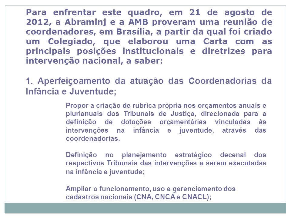 Recife, 21/11/12 Para enfrentar este quadro, em 21 de agosto de 2012, a Abraminj e a AMB proveram uma reunião de coordenadores, em Brasília, a partir