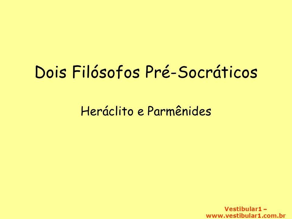 Vestibular1 – www.vestibular1.com.br Dois Filósofos Pré-Socráticos Heráclito e Parmênides