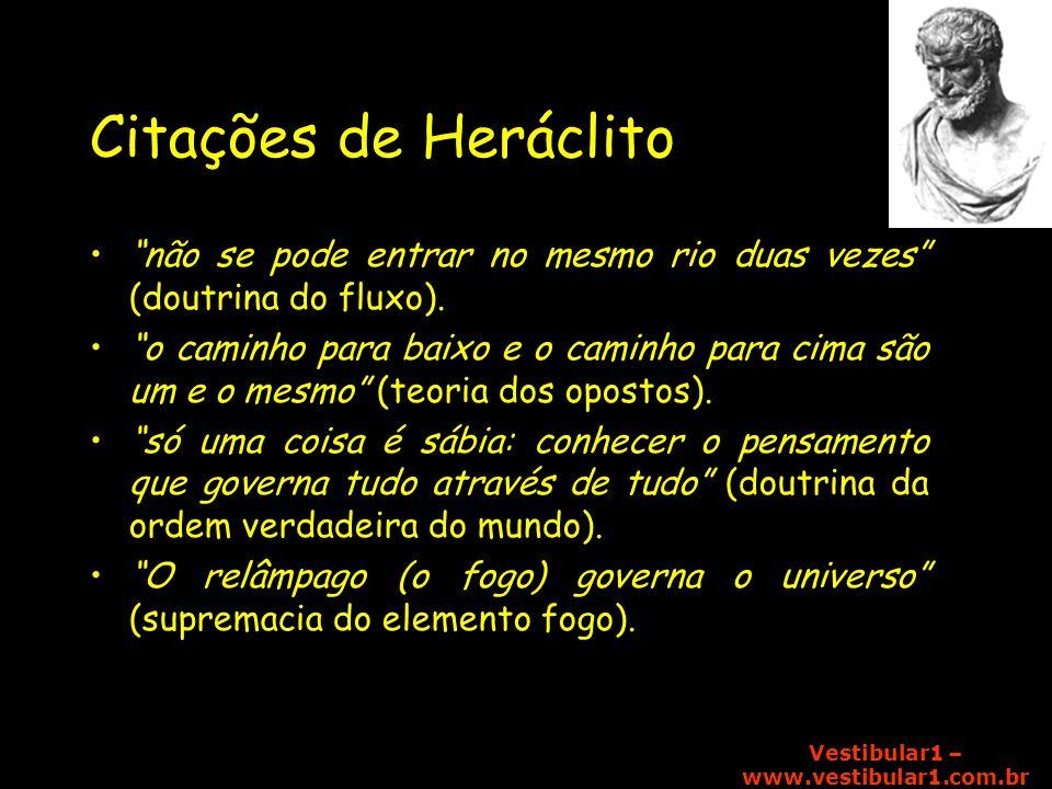 Vestibular1 – www.vestibular1.com.br Citações de Heráclito não se pode entrar no mesmo rio duas vezes (doutrina do fluxo). o caminho para baixo e o ca