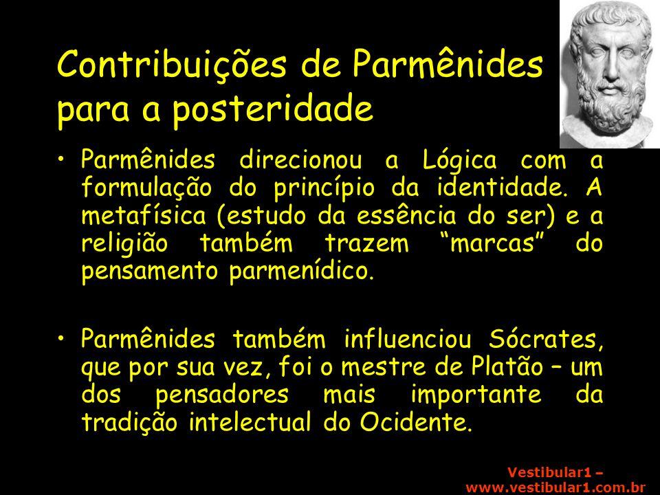 Vestibular1 – www.vestibular1.com.br Contribuições de Parmênides para a posteridade Parmênides direcionou a Lógica com a formulação do princípio da id