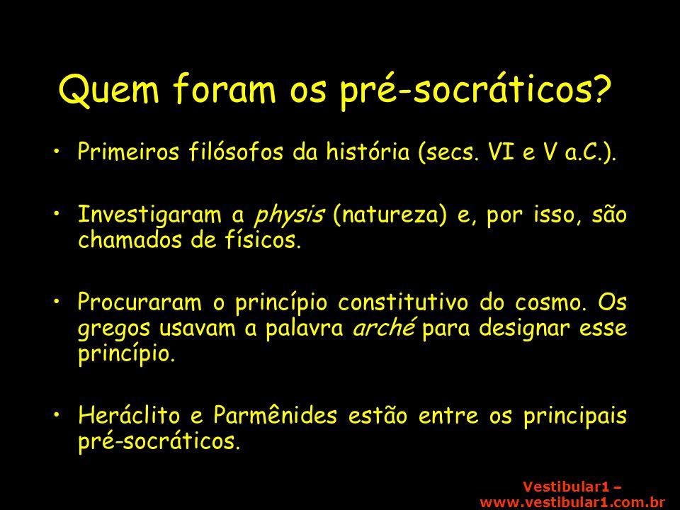 Vestibular1 – www.vestibular1.com.br Quem foram os pré-socráticos? Primeiros filósofos da história (secs. VI e V a.C.). Investigaram a physis (naturez