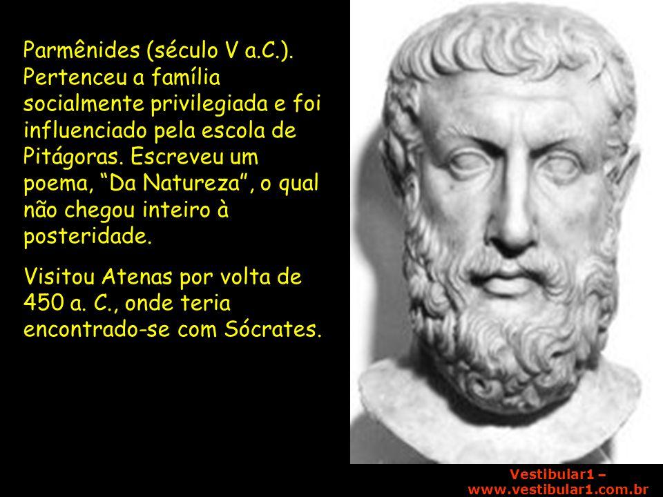Vestibular1 – www.vestibular1.com.br Principais idéias de Parmênides O conhecimento se dá por dois caminhos, o da certeza e o da ilusão – O caminho da certeza está fundamentado no Princípio da Identidade: A=A.