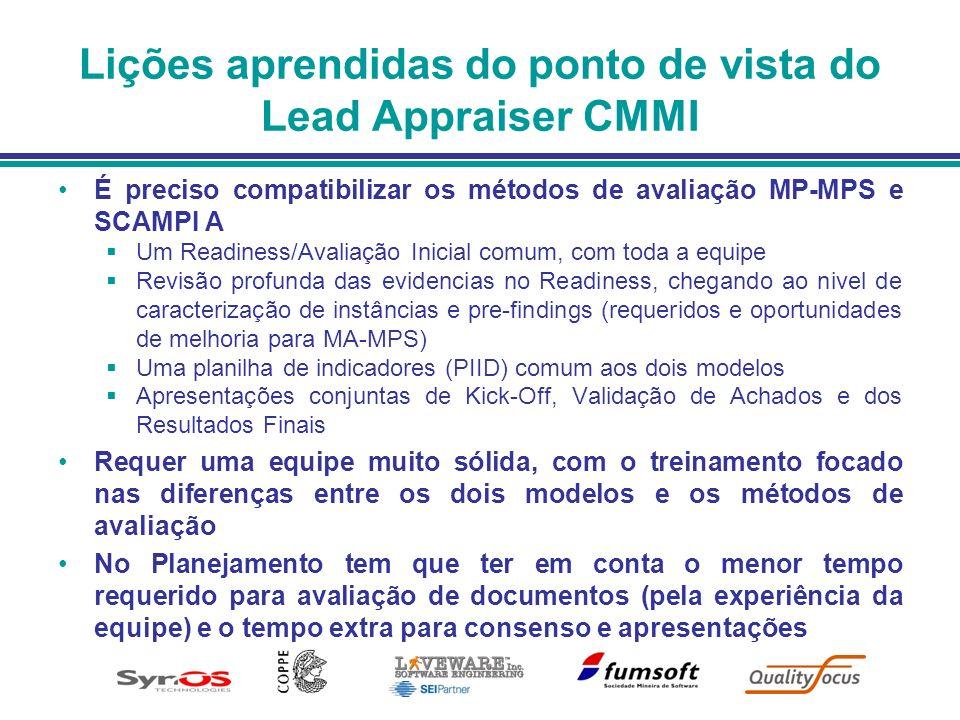 Lições aprendidas do ponto de vista do Lead Appraiser CMMI É preciso compatibilizar os métodos de avaliação MP-MPS e SCAMPI A Um Readiness/Avaliação I