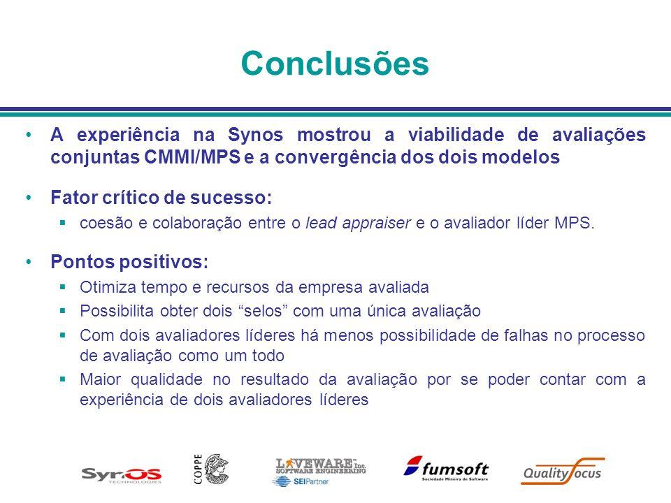 Conclusões A experiência na Synos mostrou a viabilidade de avaliações conjuntas CMMI/MPS e a convergência dos dois modelos Fator crítico de sucesso: c