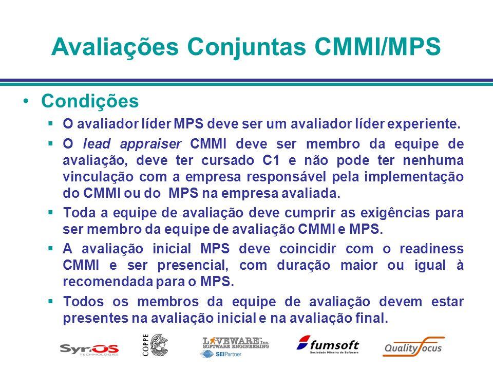 Avaliações Conjuntas CMMI/MPS Condições O avaliador líder MPS deve ser um avaliador líder experiente. O lead appraiser CMMI deve ser membro da equipe