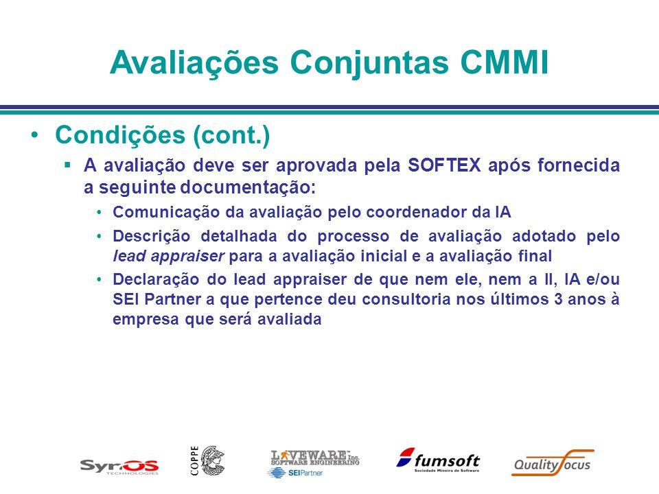 Avaliações Conjuntas CMMI Condições (cont.) A avaliação deve ser aprovada pela SOFTEX após fornecida a seguinte documentação: Comunicação da avaliação