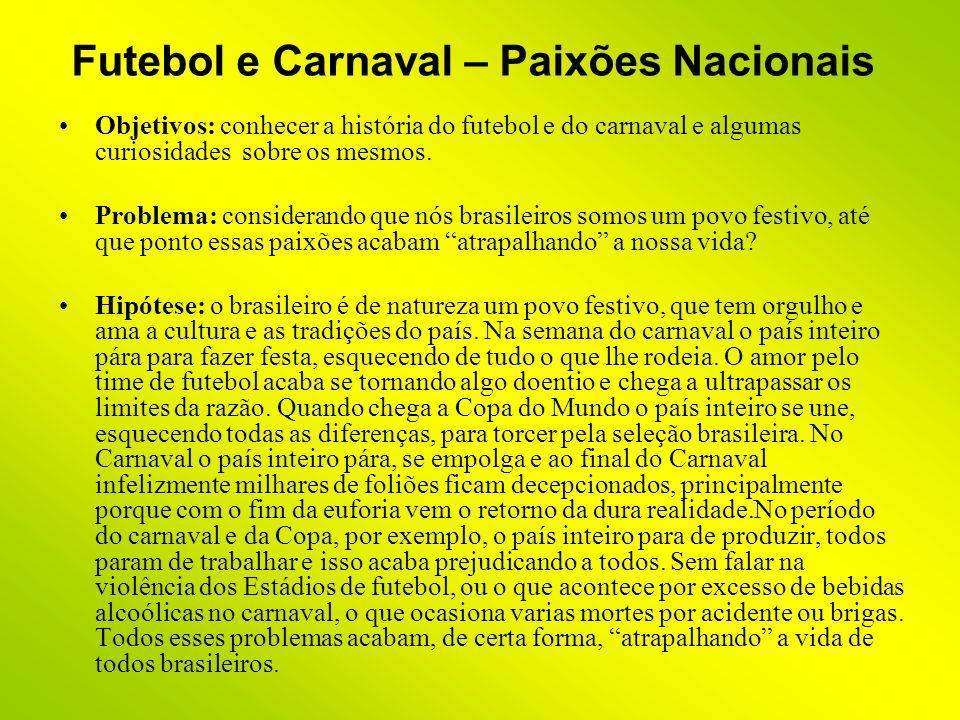 Futebol e Carnaval – Paixões Nacionais Objetivos: conhecer a história do futebol e do carnaval e algumas curiosidades sobre os mesmos. Problema: consi