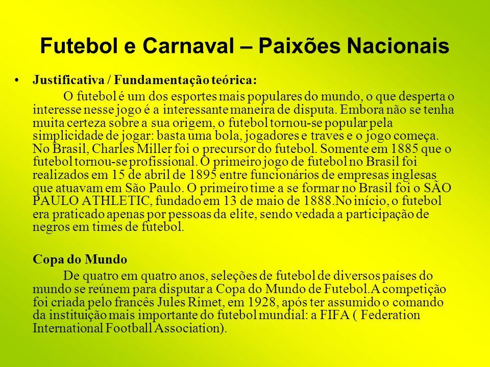 Futebol e Carnaval – Paixões Nacionais Justificativa / Fundamentação teórica: O futebol é um dos esportes mais populares do mundo, o que desperta o in