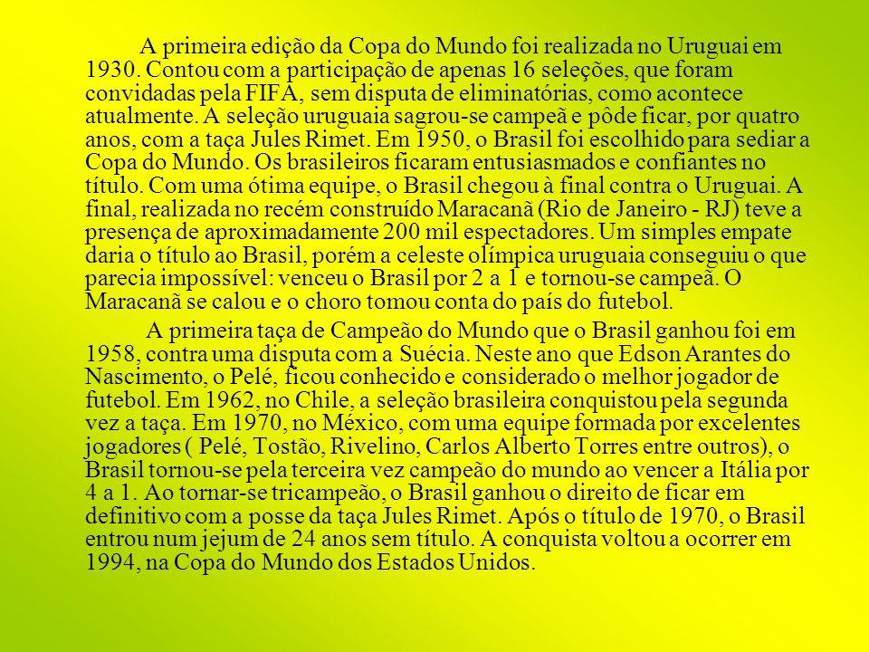A primeira edição da Copa do Mundo foi realizada no Uruguai em 1930. Contou com a participação de apenas 16 seleções, que foram convidadas pela FIFA,