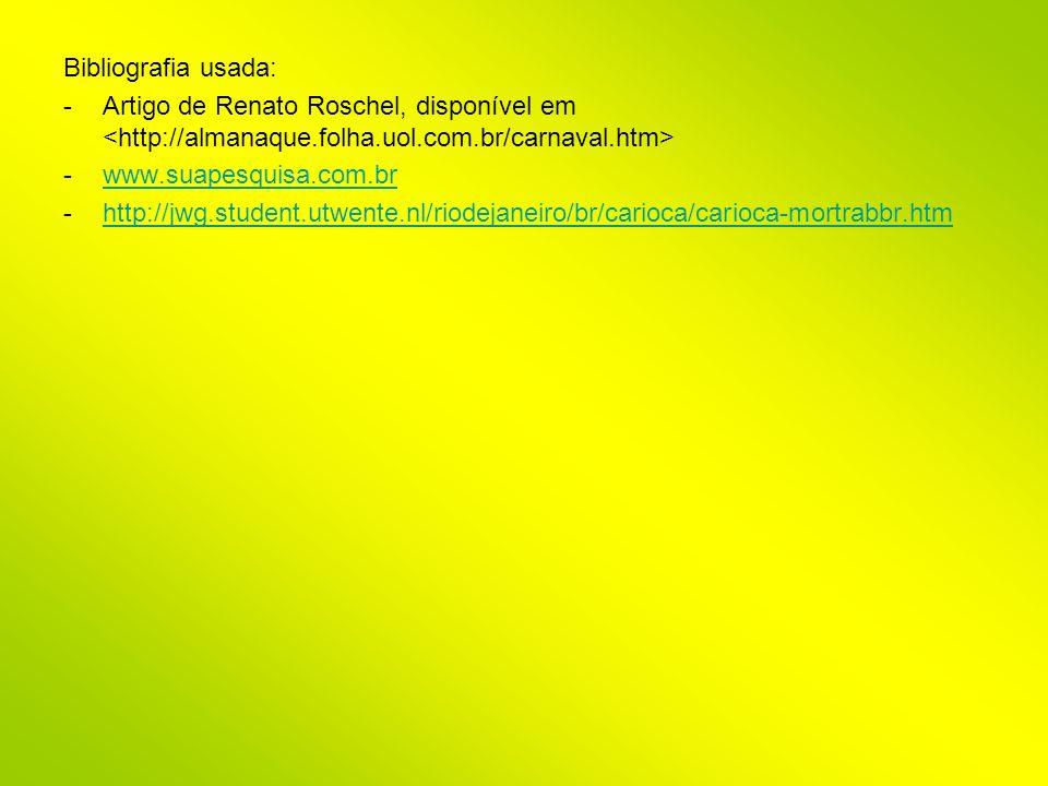 Bibliografia usada: -Artigo de Renato Roschel, disponível em -www.suapesquisa.com.brwww.suapesquisa.com.br -http://jwg.student.utwente.nl/riodejaneiro