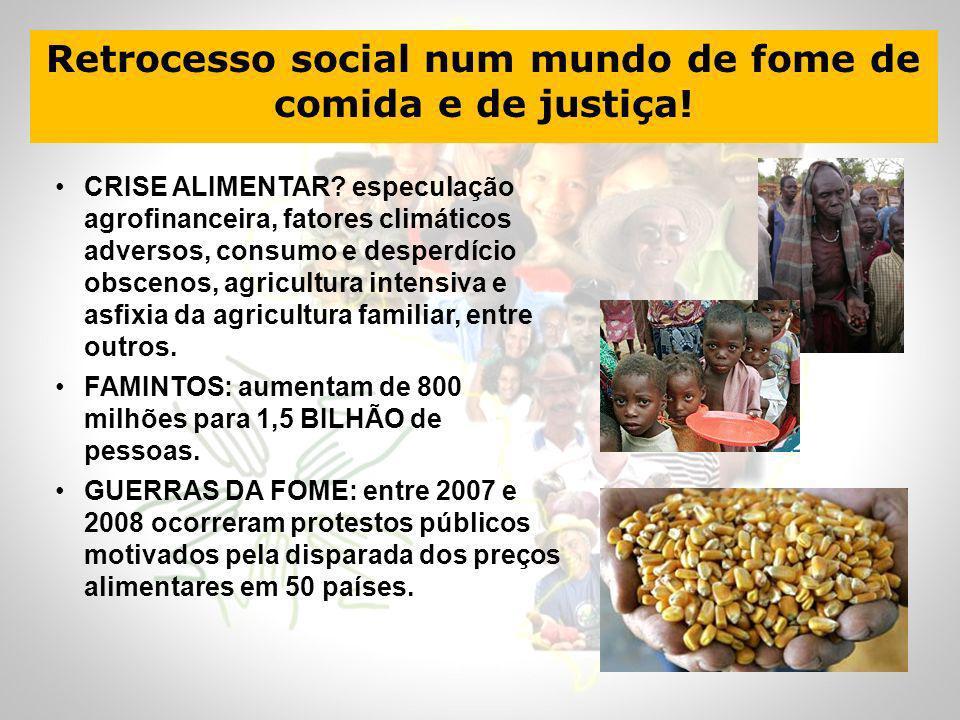 Retrocesso social num mundo de fome de comida e de justiça! CRISE ALIMENTAR? especulação agrofinanceira, fatores climáticos adversos, consumo e desper