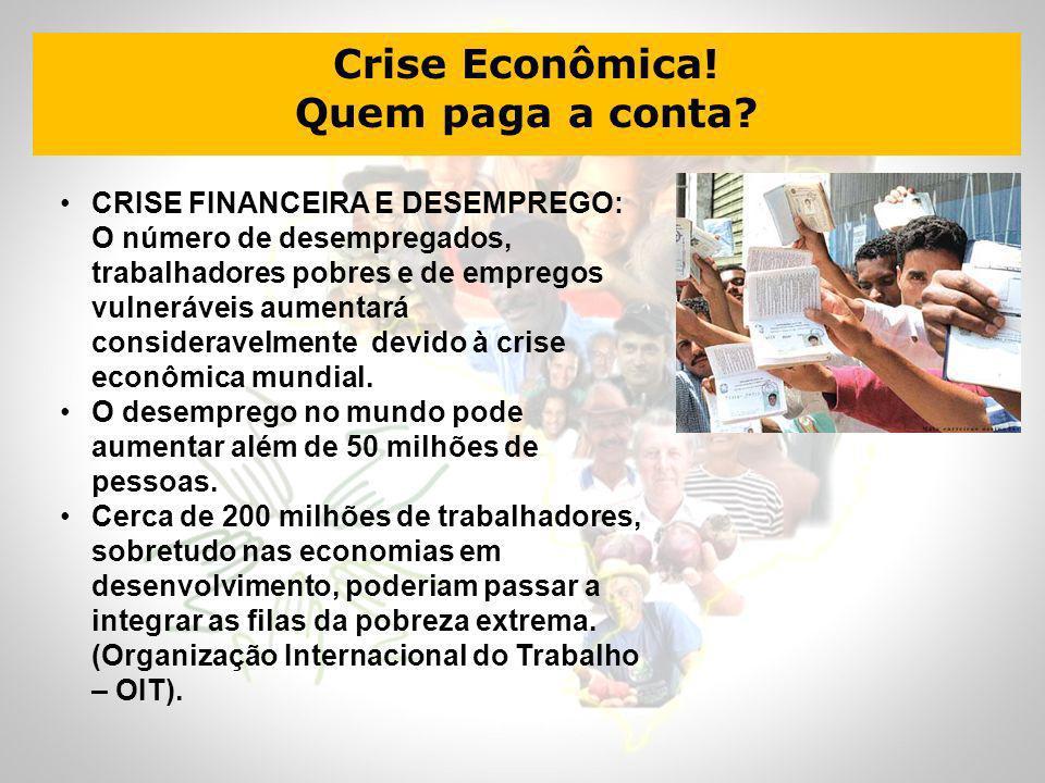 Crise Econômica! Quem paga a conta? CRISE FINANCEIRA E DESEMPREGO: O número de desempregados, trabalhadores pobres e de empregos vulneráveis aumentará