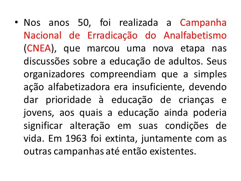 Nos anos 50, foi realizada a Campanha Nacional de Erradicação do Analfabetismo (CNEA), que marcou uma nova etapa nas discussões sobre a educação de ad