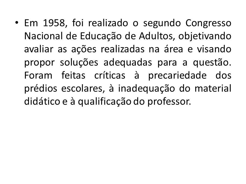 Em 1958, foi realizado o segundo Congresso Nacional de Educação de Adultos, objetivando avaliar as ações realizadas na área e visando propor soluções