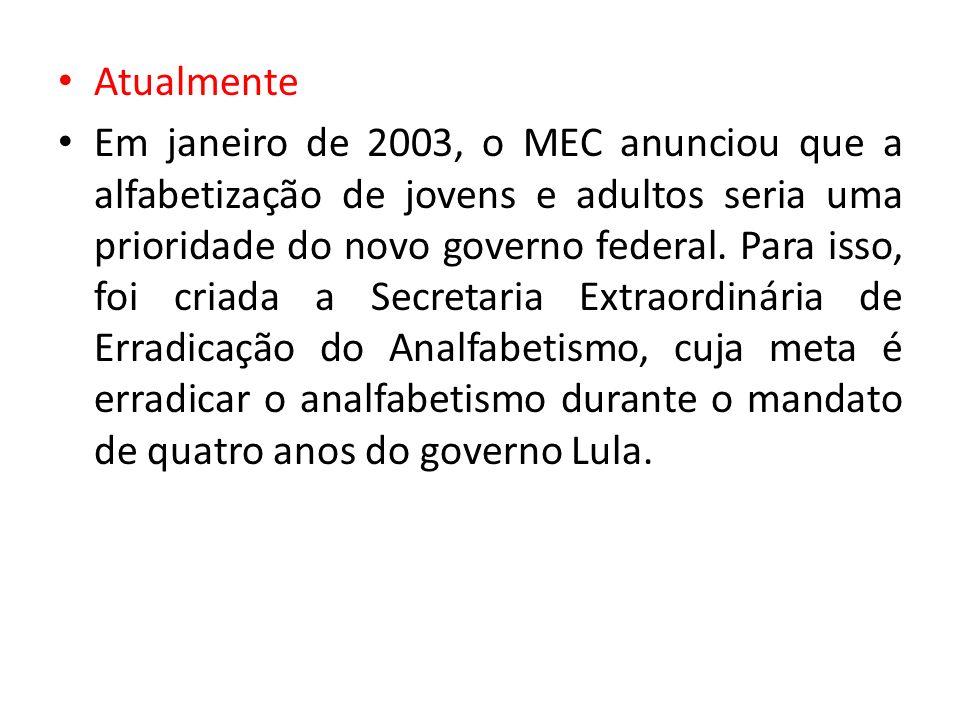Atualmente Em janeiro de 2003, o MEC anunciou que a alfabetização de jovens e adultos seria uma prioridade do novo governo federal. Para isso, foi cri