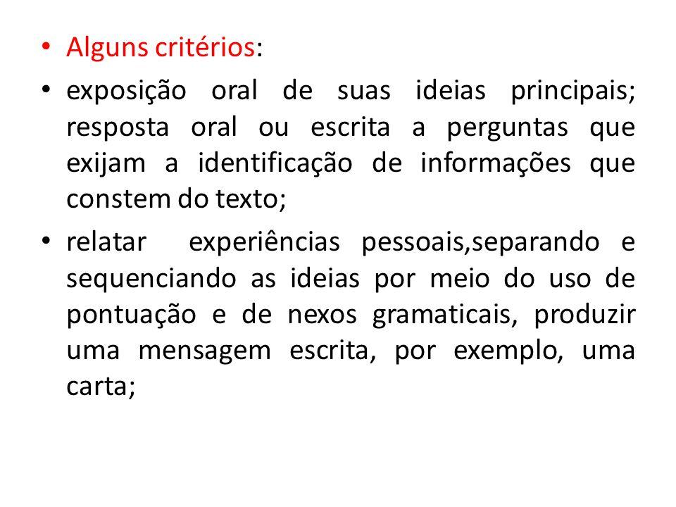 Alguns critérios: exposição oral de suas ideias principais; resposta oral ou escrita a perguntas que exijam a identificação de informações que constem
