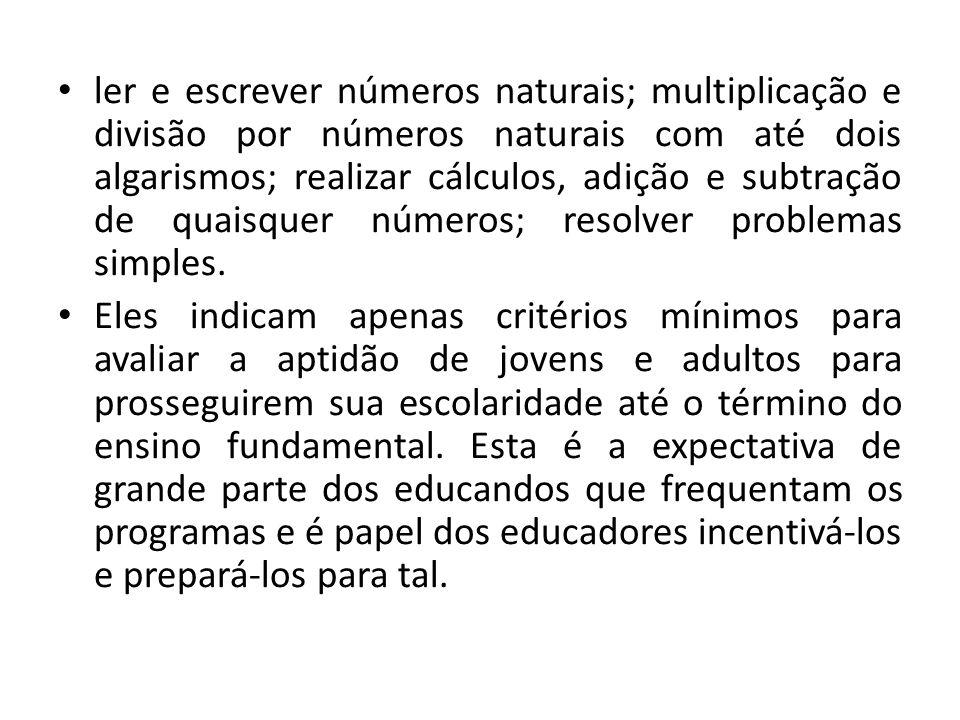 ler e escrever números naturais; multiplicação e divisão por números naturais com até dois algarismos; realizar cálculos, adição e subtração de quaisq