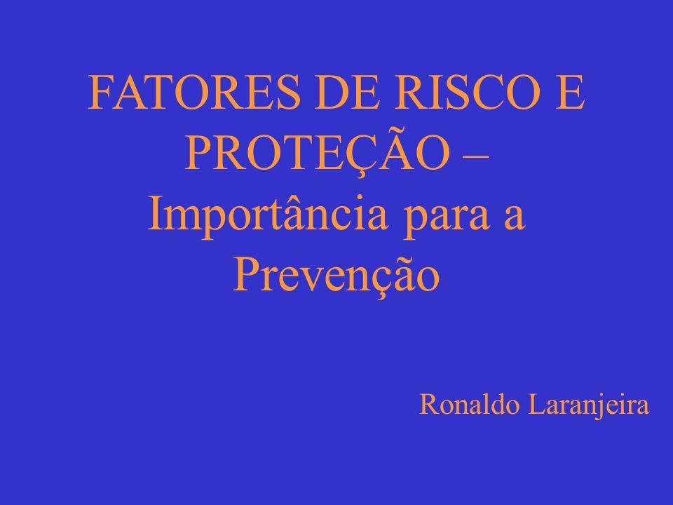 FATORES DE RISCO E PROTEÇÃO – Importância para a Prevenção Ronaldo Laranjeira