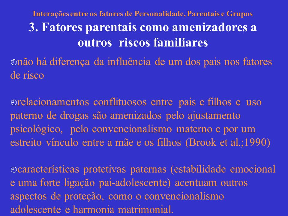 Interações entre os fatores de Personalidade, Parentais e Grupos 3. Fatores parentais como amenizadores a outros riscos familiares não há diferença da