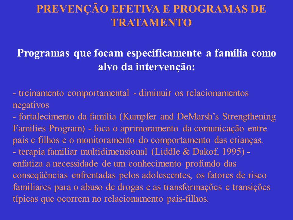 PREVENÇÃO EFETIVA E PROGRAMAS DE TRATAMENTO Programas que focam especificamente a família como alvo da intervenção: - treinamento comportamental - dim